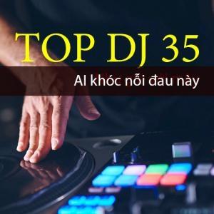 Top Dj 35 (Ai Khóc Nỗi Đau Này)