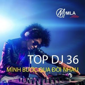 Top Dj 36 (Mình Bước Qua Đời Nhau)