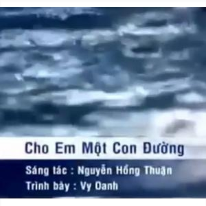Cho Em Một Con đường - Nguyễn Hồng Thuận